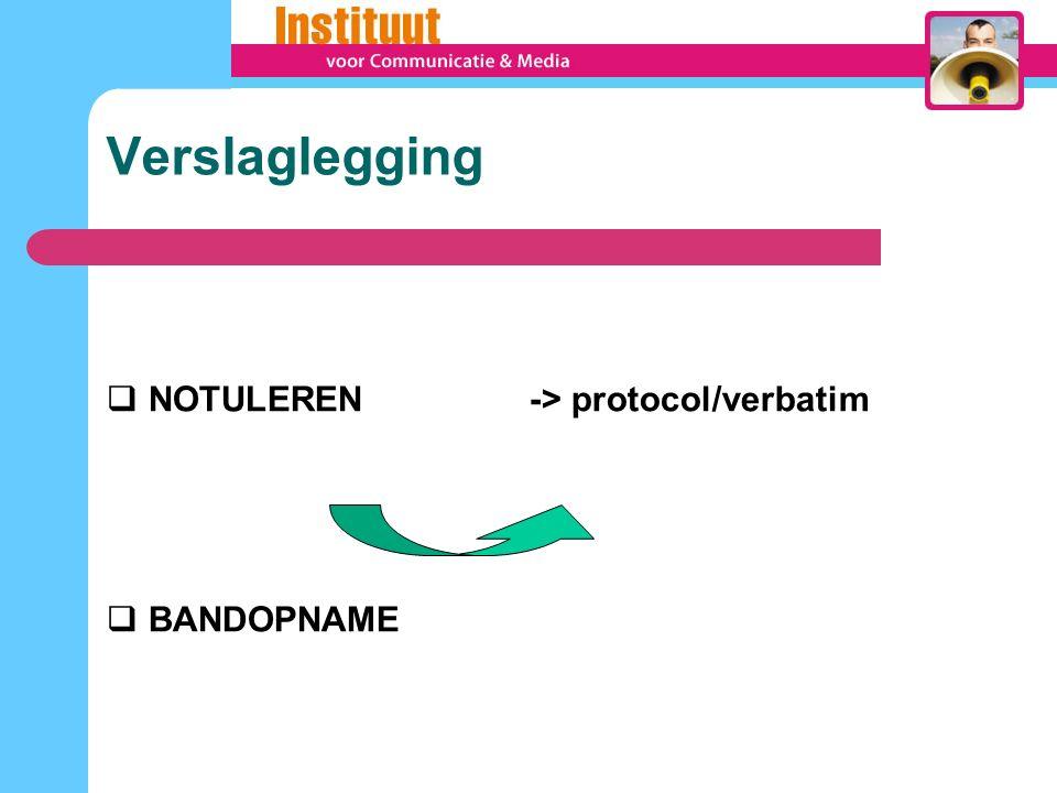Verslaglegging NOTULEREN -> protocol/verbatim BANDOPNAME 35