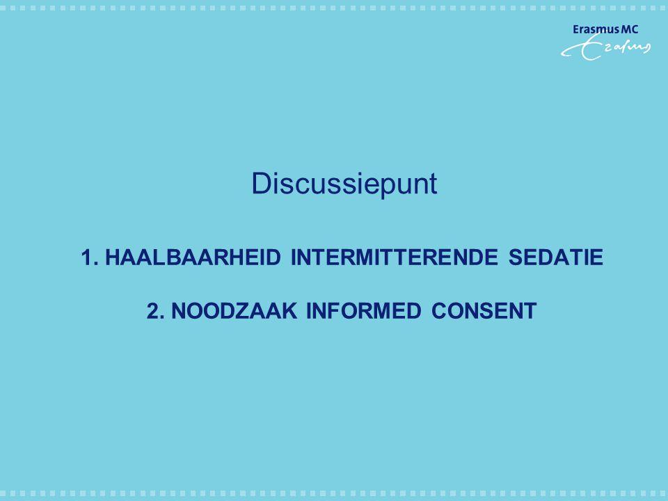 1. Haalbaarheid intermitterende sedatie 2. Noodzaak Informed consent