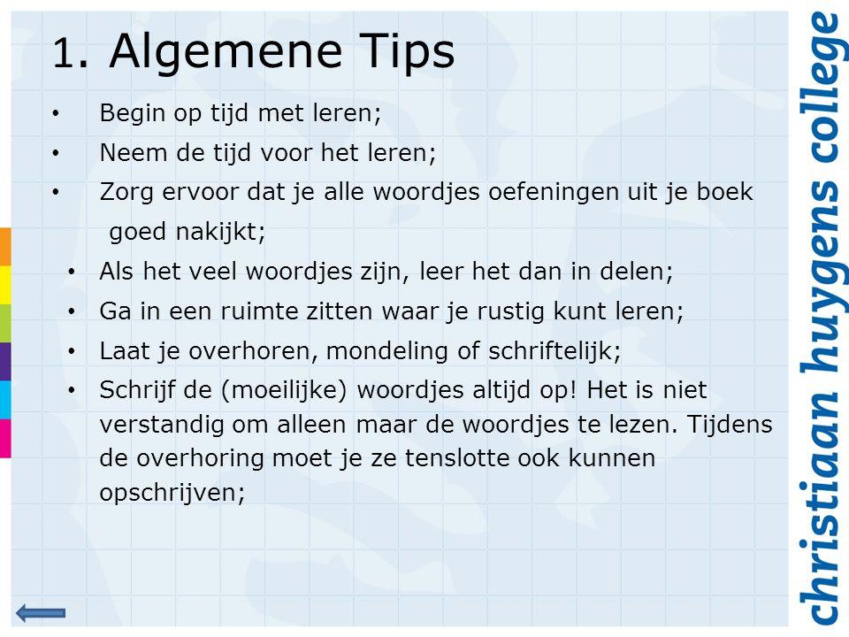 1. Algemene Tips Begin op tijd met leren; Neem de tijd voor het leren;
