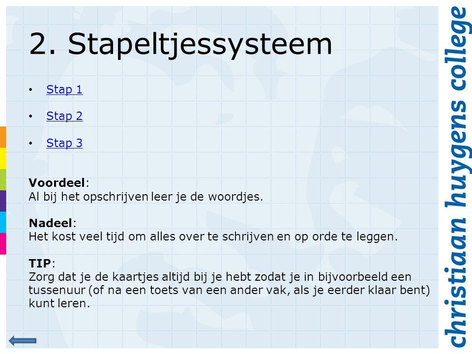 2. Stapeltjessysteem Stap 1 Stap 2 Stap 3 Voordeel: