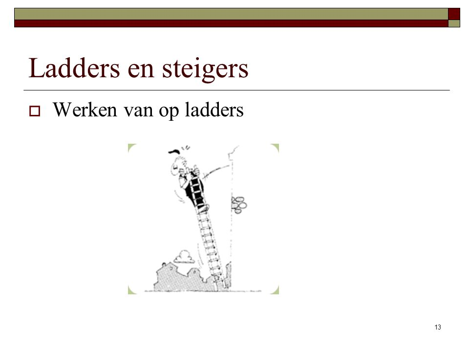 Werken op hoogte: Ladders en steigers Werken van op ladders