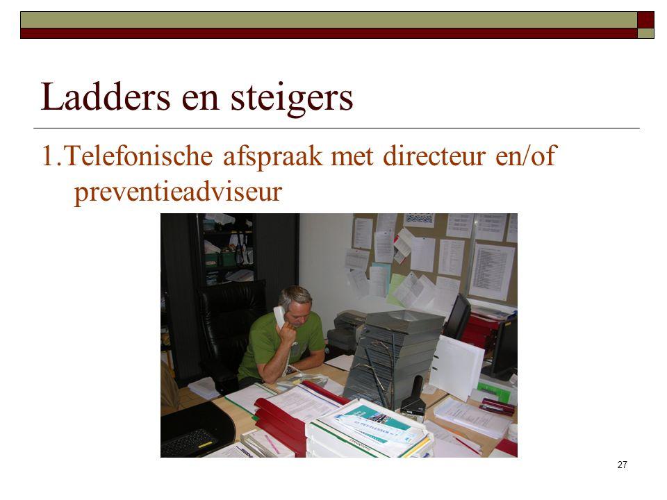 Ladders en steigers 1.Telefonische afspraak met directeur en/of preventieadviseur