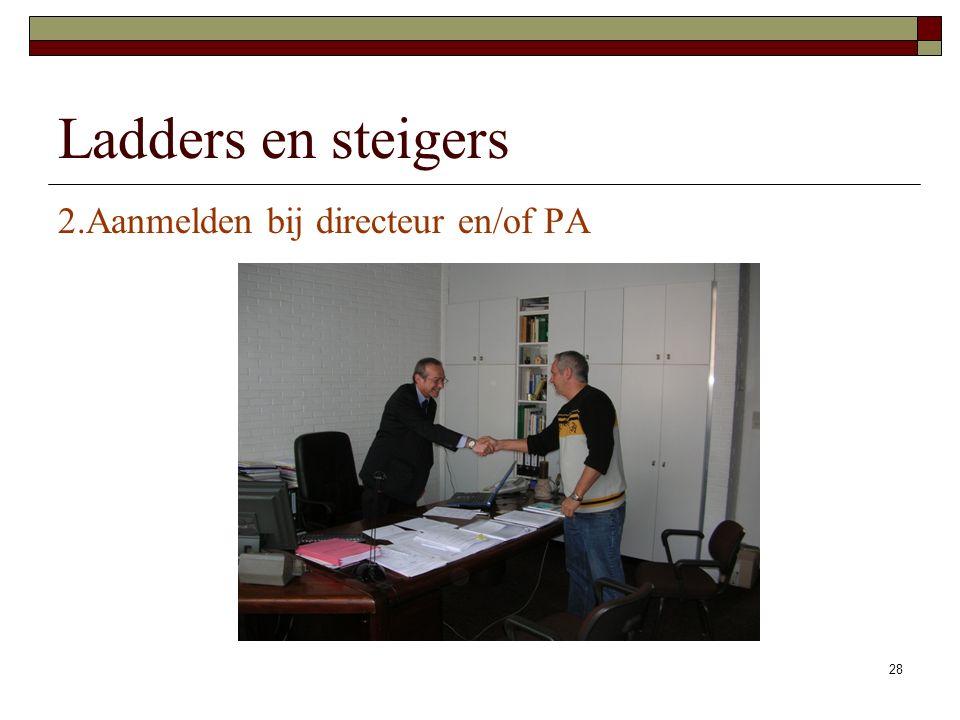 Ladders en steigers 2.Aanmelden bij directeur en/of PA