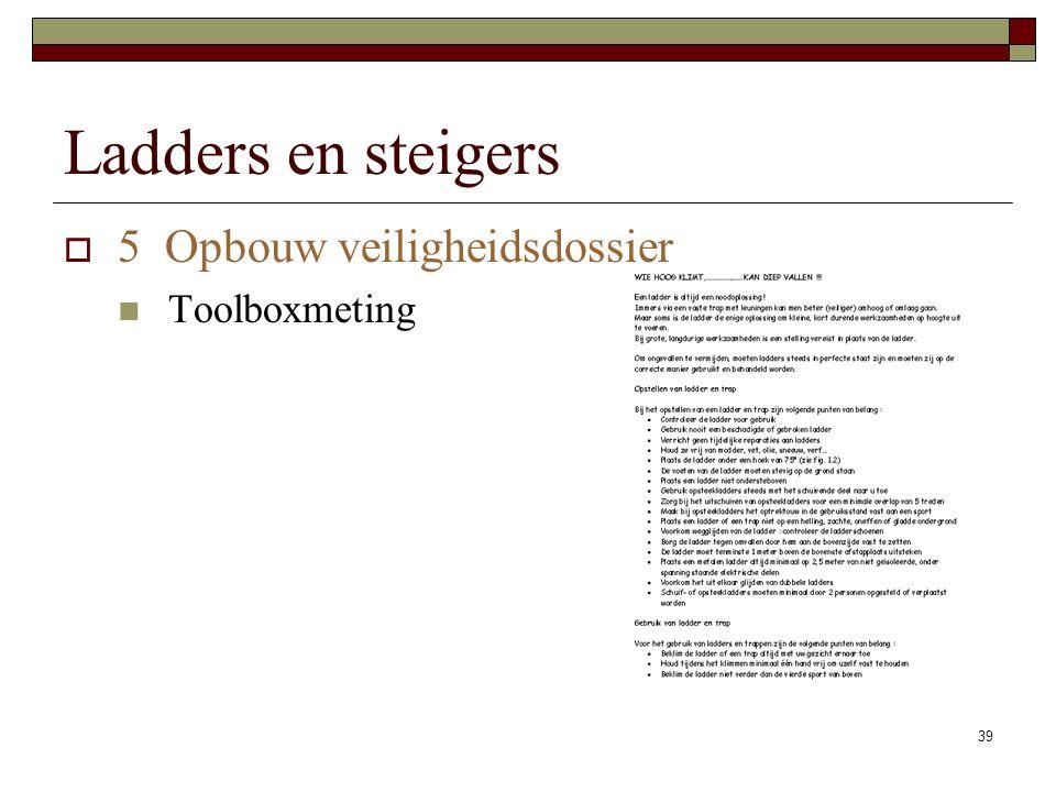 Ladders en steigers 5 Opbouw veiligheidsdossier Toolboxmeting