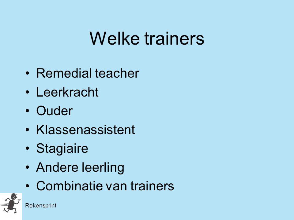 Welke trainers Remedial teacher Leerkracht Ouder Klassenassistent