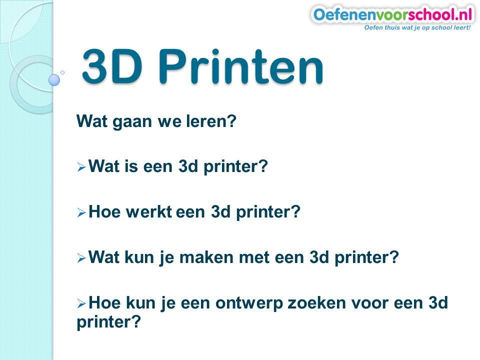 3D Printen Wat gaan we leren Wat is een 3d printer