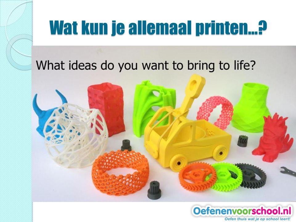 Wat kun je allemaal printen…