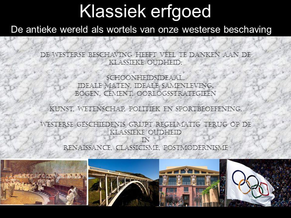 Klassiek erfgoed De antieke wereld als wortels van onze westerse beschaving.