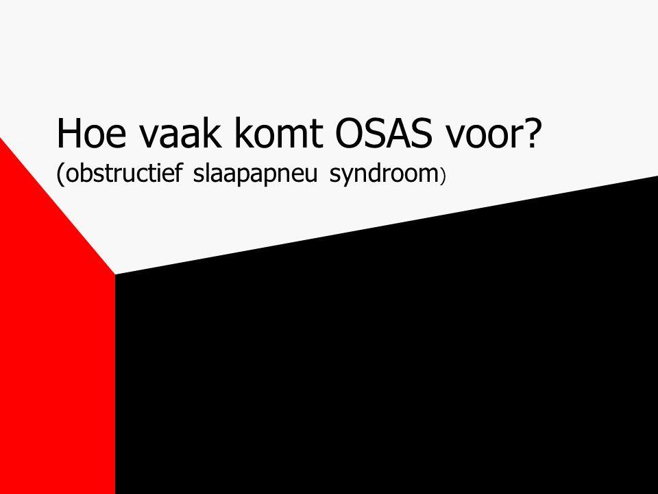 Hoe vaak komt OSAS voor (obstructief slaapapneu syndroom)