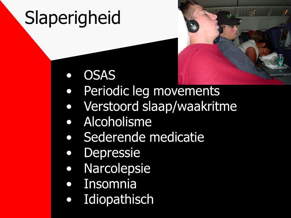 Slaperigheid OSAS Periodic leg movements Verstoord slaap/waakritme