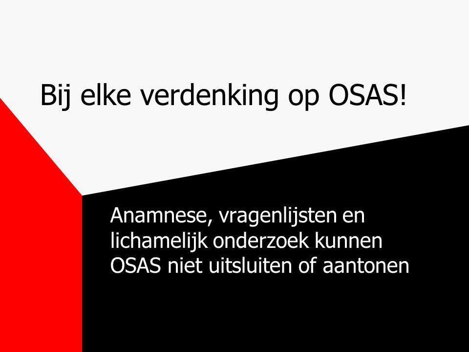Bij elke verdenking op OSAS!