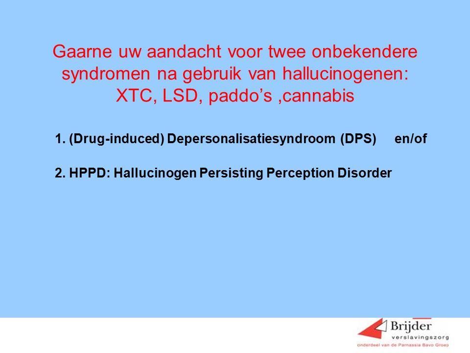 Gaarne uw aandacht voor twee onbekendere syndromen na gebruik van hallucinogenen: XTC, LSD, paddo's ,cannabis