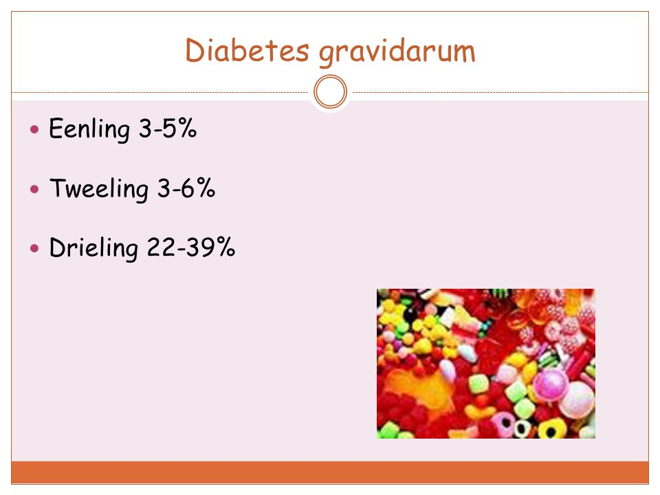 Diabetes gravidarum Eenling 3-5% Tweeling 3-6% Drieling 22-39%
