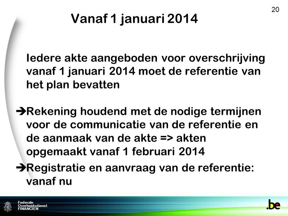 Vanaf 1 januari 2014 20. Iedere akte aangeboden voor overschrijving vanaf 1 januari 2014 moet de referentie van het plan bevatten.