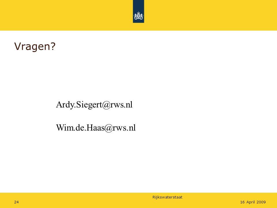 Vragen Ardy.Siegert@rws.nl Wim.de.Haas@rws.nl 16 April 2009