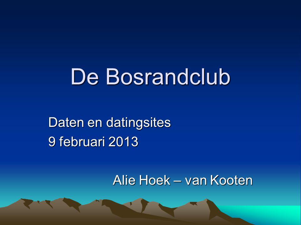 Daten en datingsites 9 februari 2013 Alie Hoek – van Kooten