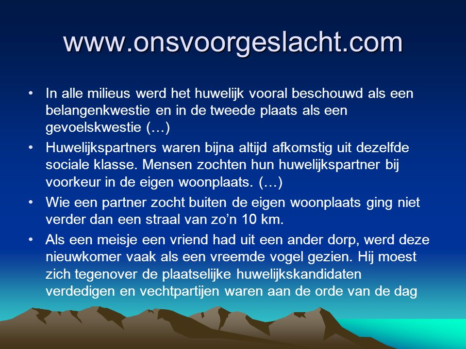 www.onsvoorgeslacht.com In alle milieus werd het huwelijk vooral beschouwd als een belangenkwestie en in de tweede plaats als een gevoelskwestie (…)