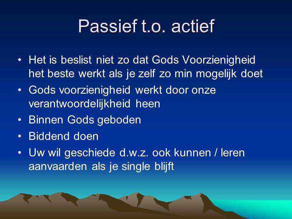 Passief t.o. actief Het is beslist niet zo dat Gods Voorzienigheid het beste werkt als je zelf zo min mogelijk doet.
