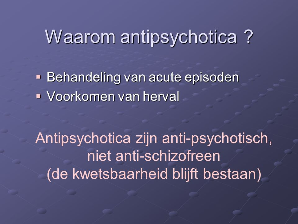 Waarom antipsychotica