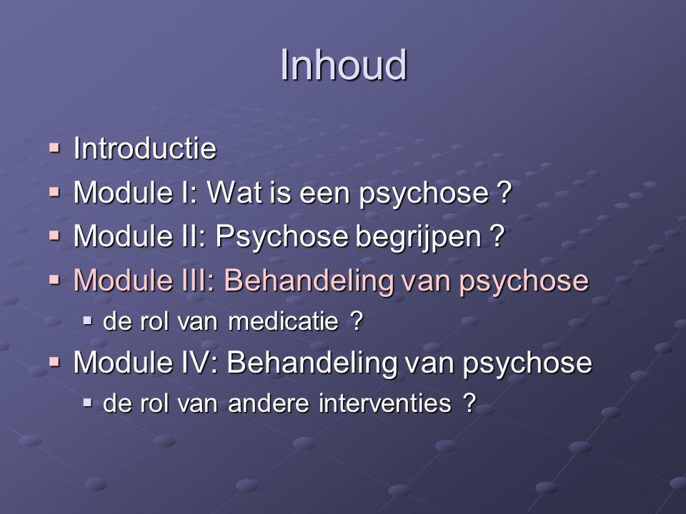 Inhoud Introductie Module I: Wat is een psychose