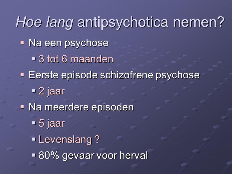 Hoe lang antipsychotica nemen