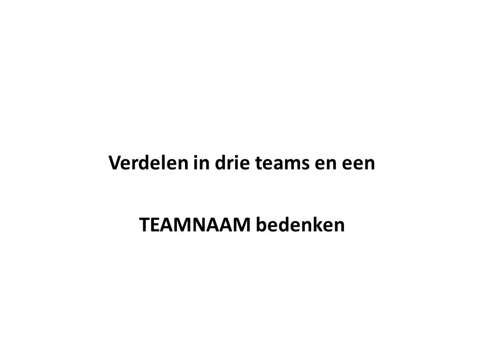 Verdelen in drie teams en een TEAMNAAM bedenken