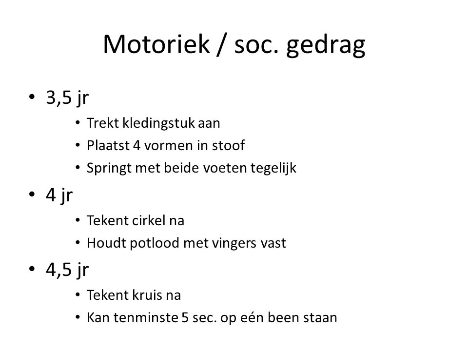 Motoriek / soc. gedrag 3,5 jr 4 jr 4,5 jr Trekt kledingstuk aan