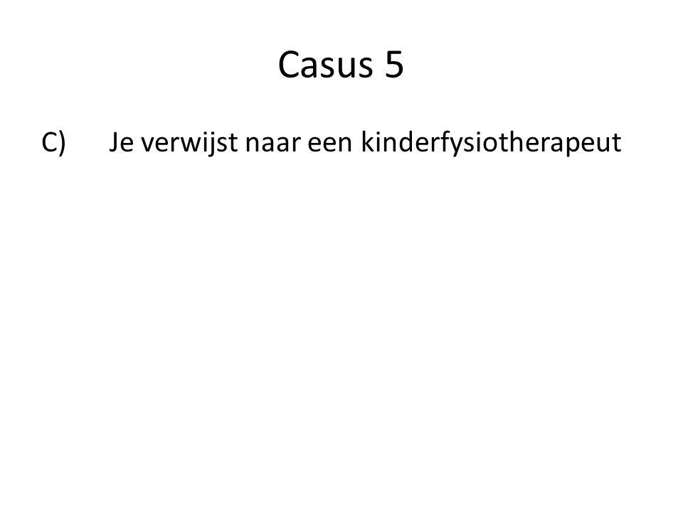 Casus 5 C) Je verwijst naar een kinderfysiotherapeut