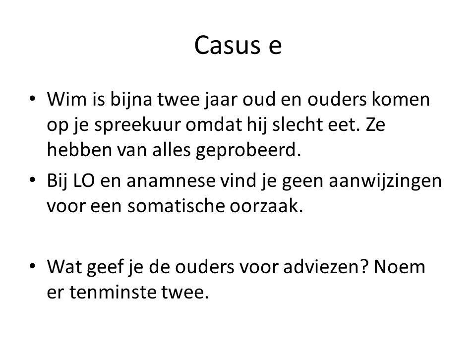 Casus e Wim is bijna twee jaar oud en ouders komen op je spreekuur omdat hij slecht eet. Ze hebben van alles geprobeerd.