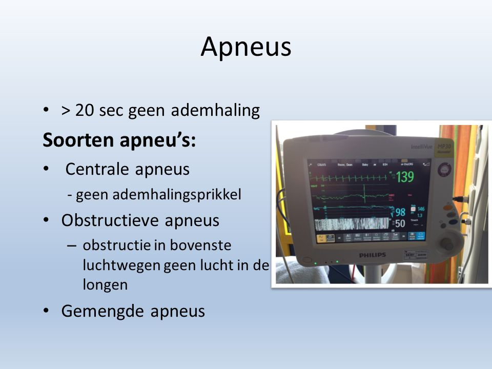 Apneus Soorten apneu's: > 20 sec geen ademhaling Centrale apneus