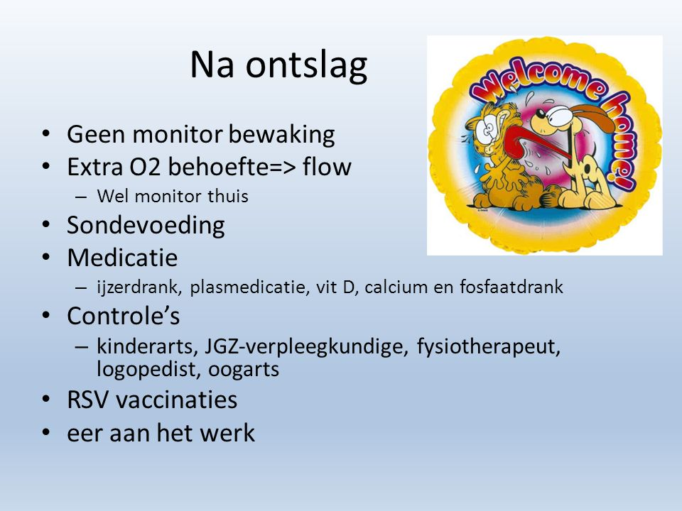 Na ontslag Geen monitor bewaking Extra O2 behoefte=> flow