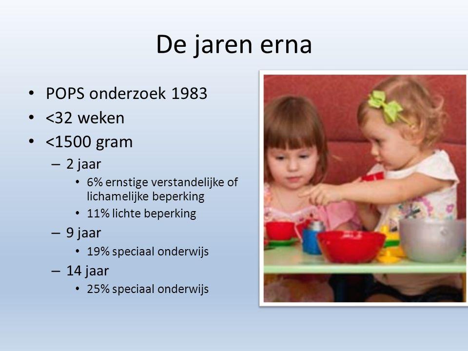 De jaren erna POPS onderzoek 1983 <32 weken <1500 gram 2 jaar