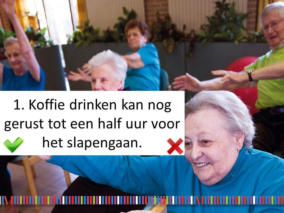 1. Koffie drinken kan nog gerust tot een half uur voor het slapengaan.