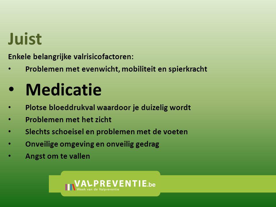 Juist Medicatie Enkele belangrijke valrisicofactoren: