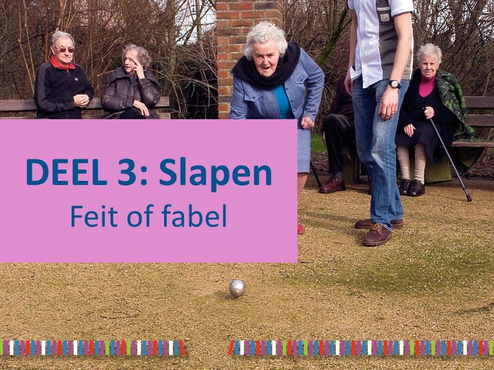 DEEL 3: Slapen Feit of fabel