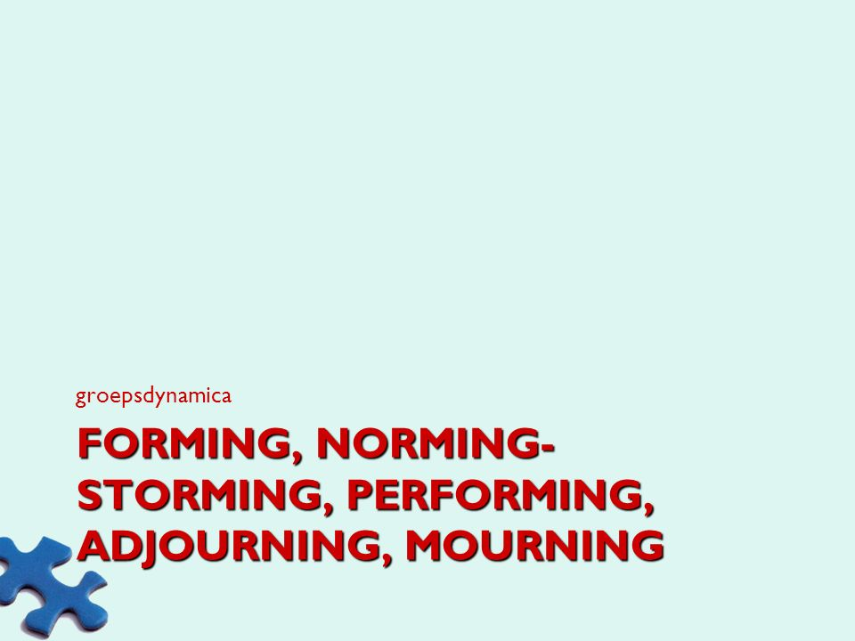 Forming, norming-storming, performing, adjourning, mourning