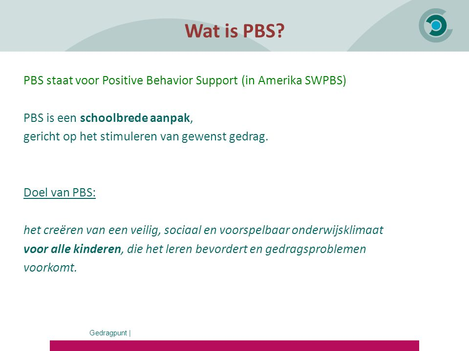 Wat is PBS PBS staat voor Positive Behavior Support (in Amerika SWPBS) PBS is een schoolbrede aanpak,