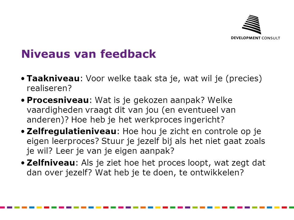 Niveaus van feedback Taakniveau: Voor welke taak sta je, wat wil je (precies) realiseren