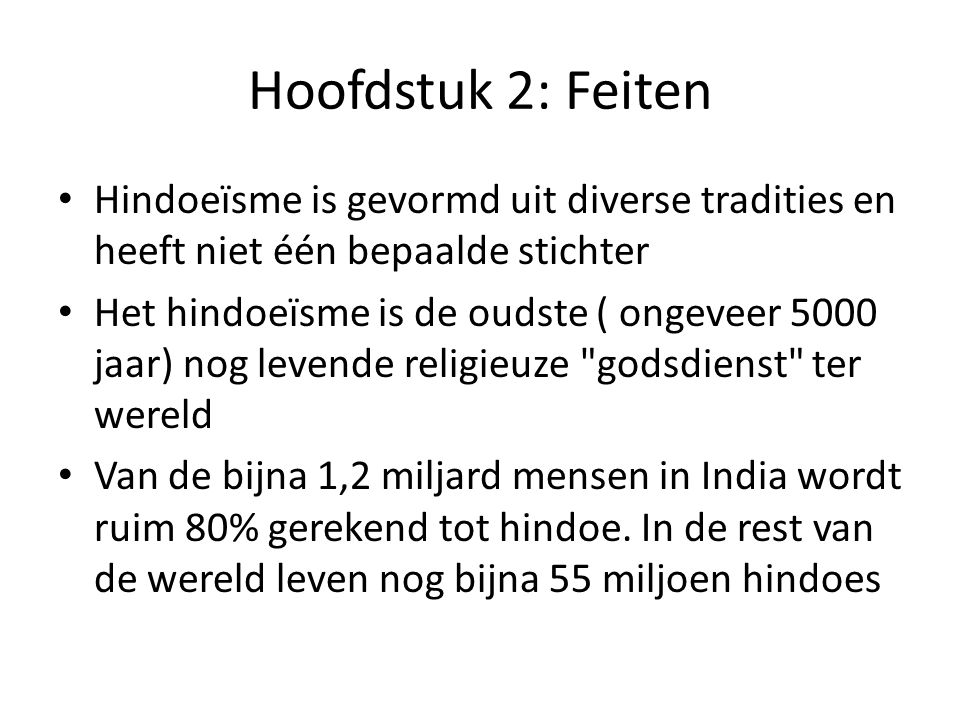 Hoofdstuk 2: Feiten Hindoeïsme is gevormd uit diverse tradities en heeft niet één bepaalde stichter.