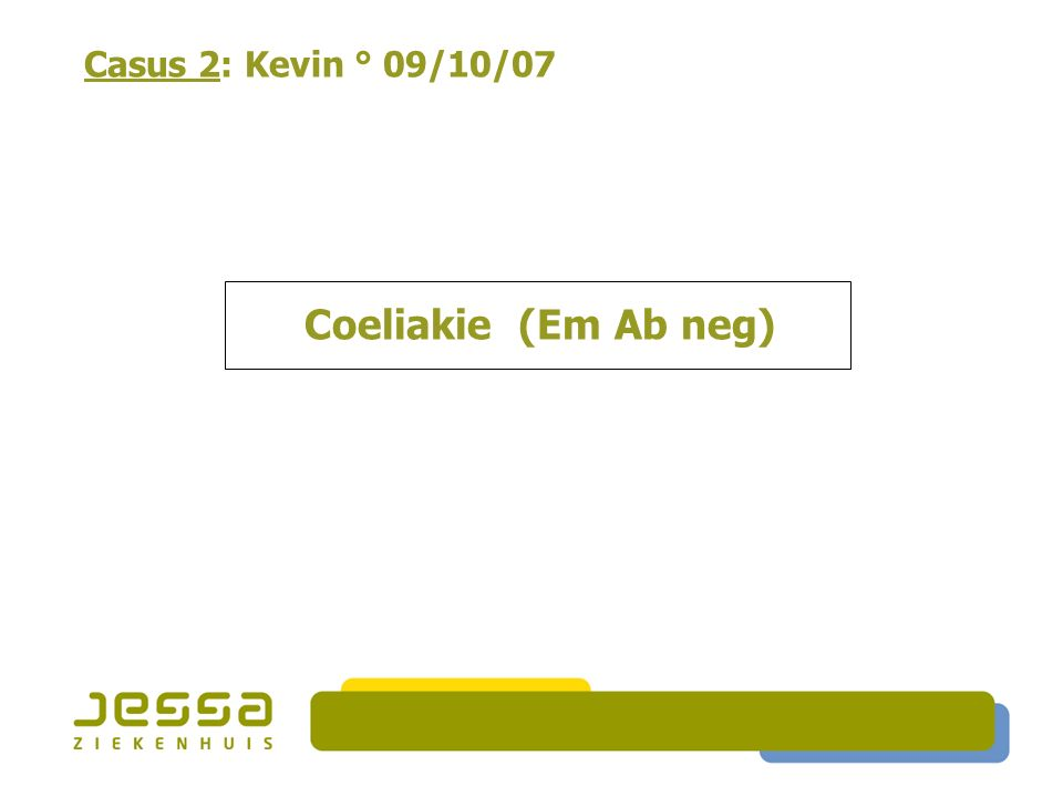 Casus 2: Kevin ° 09/10/07 Coeliakie (Em Ab neg)