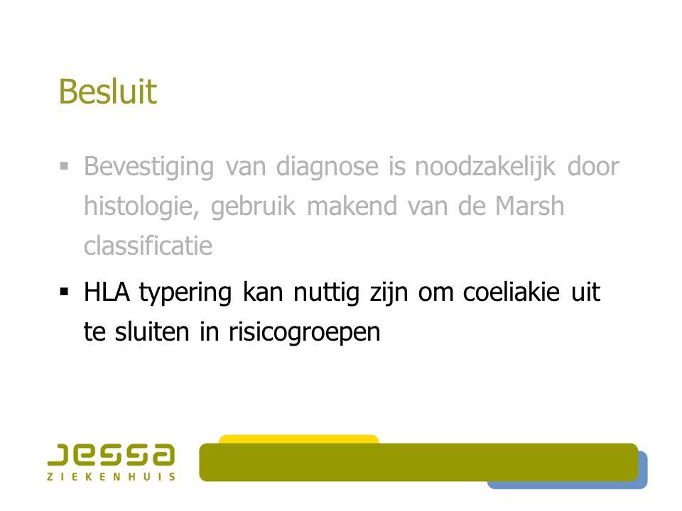 Besluit Bevestiging van diagnose is noodzakelijk door histologie, gebruik makend van de Marsh classificatie.
