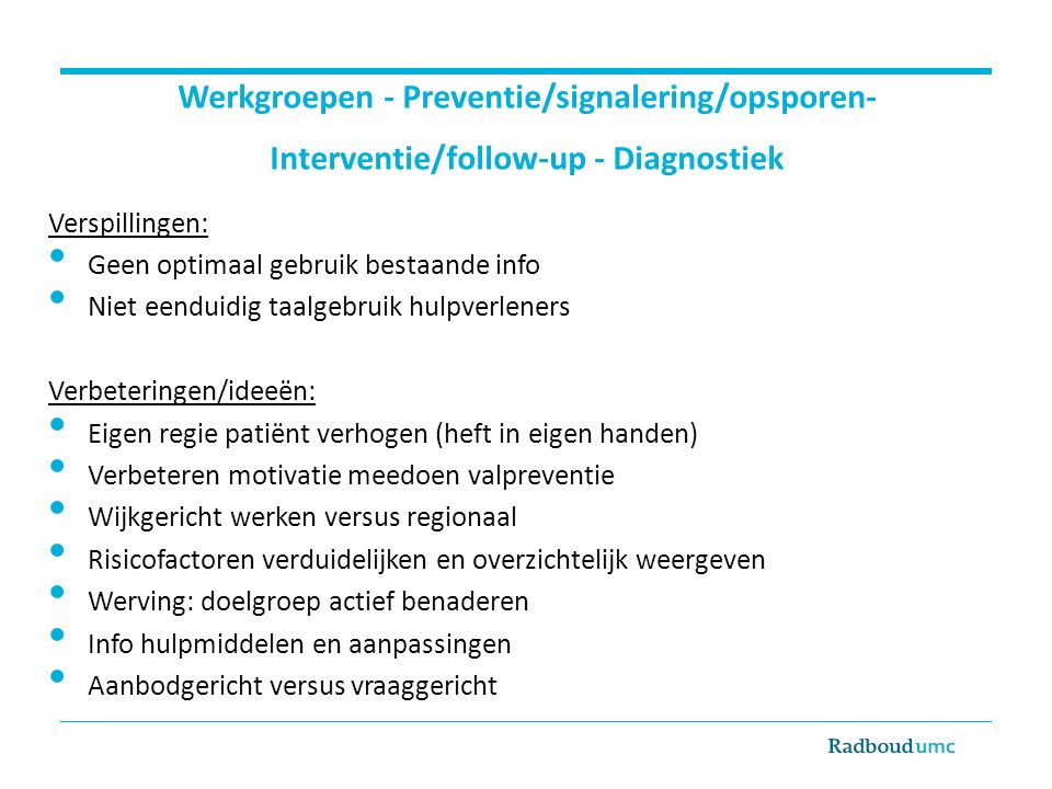 Werkgroepen - Preventie/signalering/opsporen- Interventie/follow-up - Diagnostiek