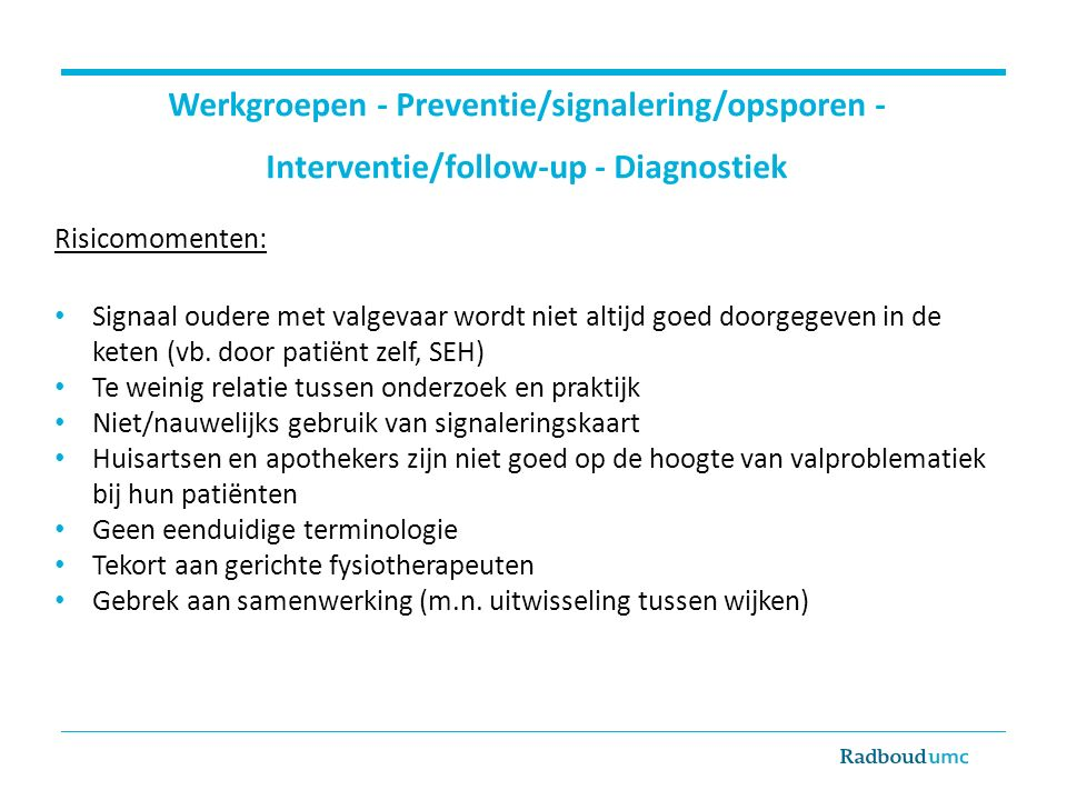 Werkgroepen - Preventie/signalering/opsporen - Interventie/follow-up - Diagnostiek
