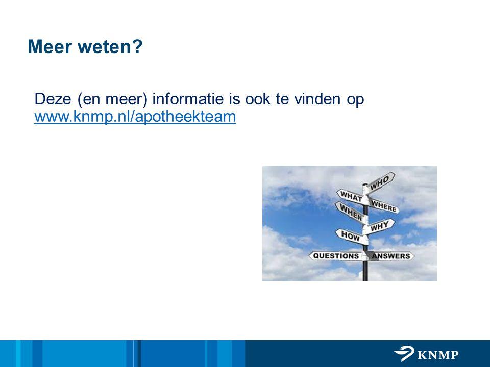 Meer weten Deze (en meer) informatie is ook te vinden op www.knmp.nl/apotheekteam