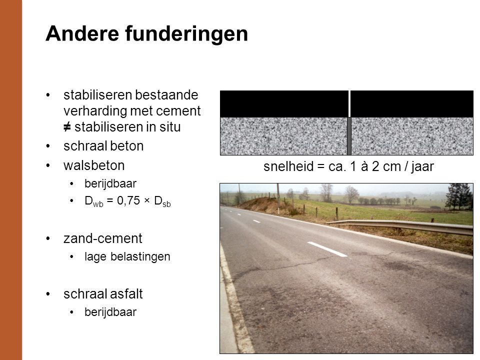 Andere funderingen stabiliseren bestaande verharding met cement ≠ stabiliseren in situ. schraal beton.