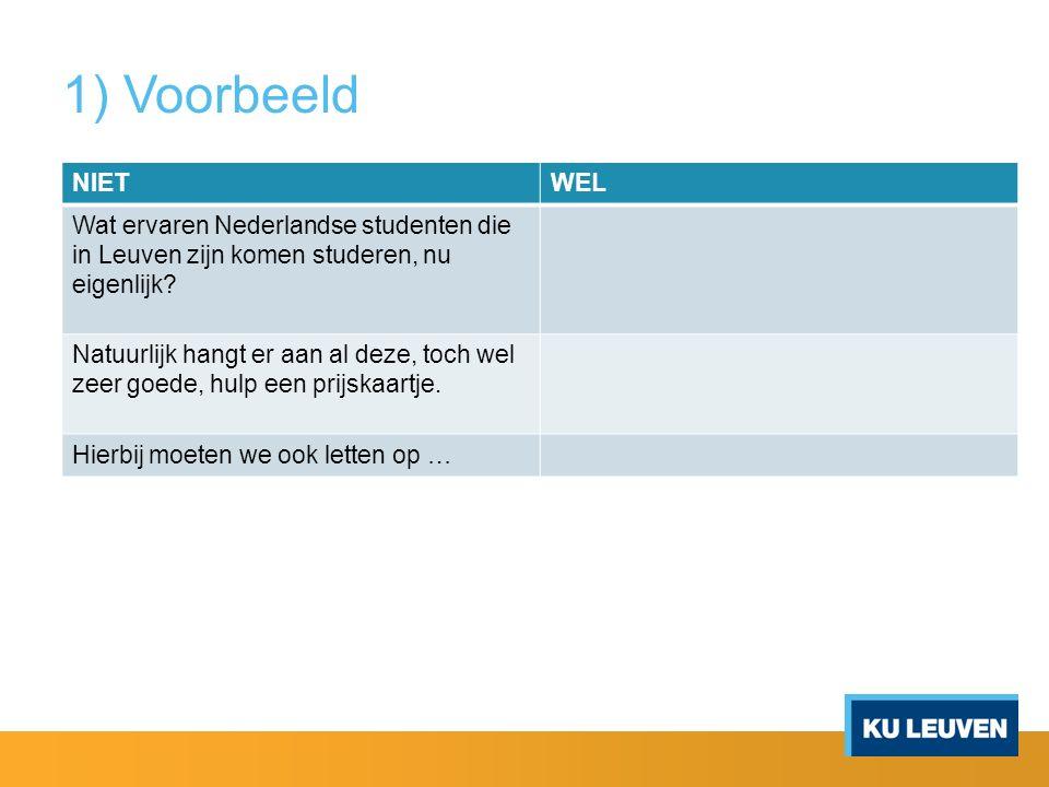 1) Voorbeeld NIET. WEL. Wat ervaren Nederlandse studenten die in Leuven zijn komen studeren, nu eigenlijk