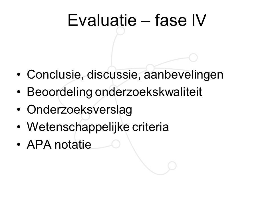 Evaluatie – fase IV Conclusie, discussie, aanbevelingen