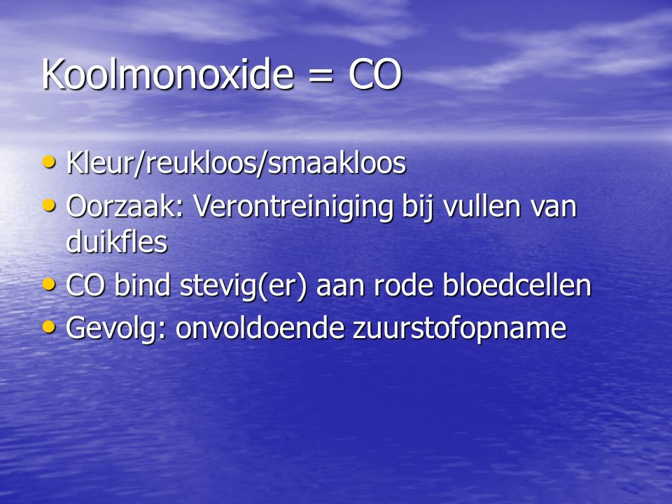 Koolmonoxide = CO Kleur/reukloos/smaakloos