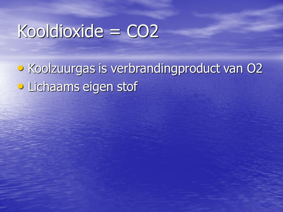 Kooldioxide = CO2 Koolzuurgas is verbrandingproduct van O2