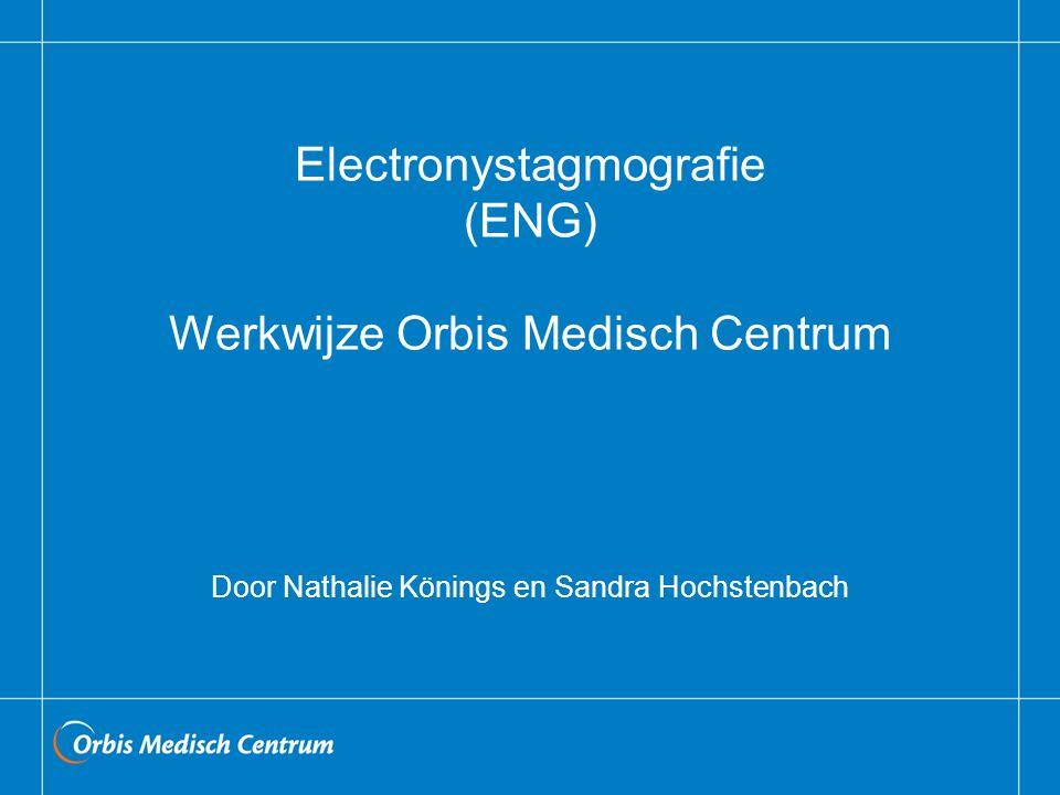 Electronystagmografie (ENG) Werkwijze Orbis Medisch Centrum